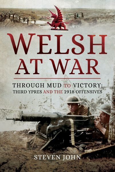 Welsh at War: Through Mud to Victory - Third Ypres and the 1918 Offensives