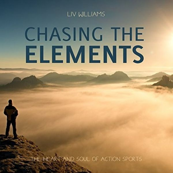 Chasing the Elements - The Heart and Soul of Adventure Sports