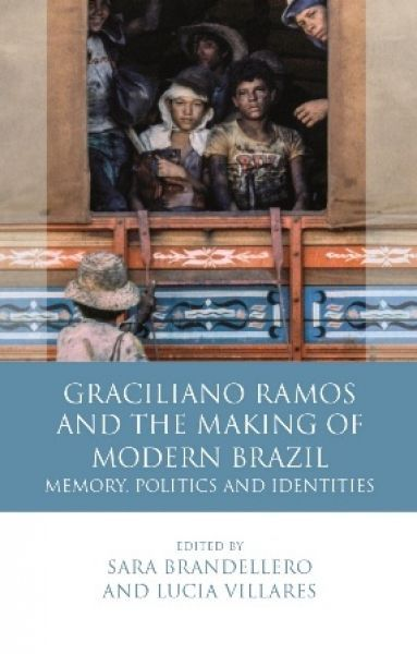 Graciliano Ramos and the Making of Modern Brazil - Memory, Politics and Identities
