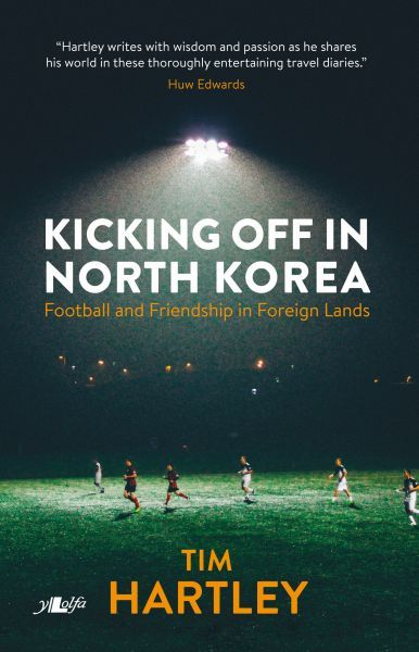 Kicking off in North Korea - Friendship and Football in Foreign Lands