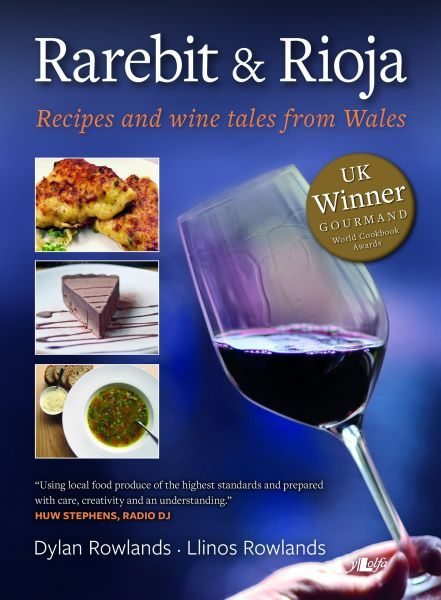 Rarebit and Rioja - Recipes and Wine Tales from Wales