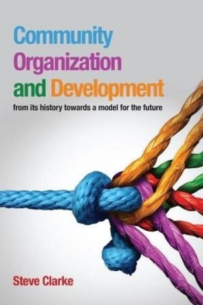 Community Organization and Development - From Its History Towards a Model for the Future