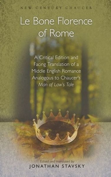 New Century Chaucer: Le Bone Florence of Rome - A Critical Edition and Facing Translation of a Middle English Romance Analogous to Chaucer's Man of Law's Tale