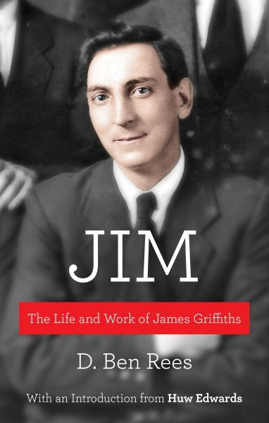 Jim - The Life and Work of James Griffiths
